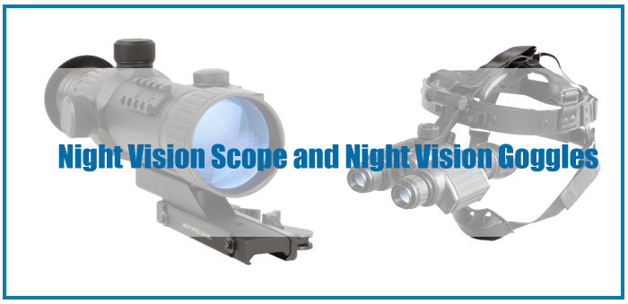 What Is the Difference Between Night Vision Scope Vs Goggles?